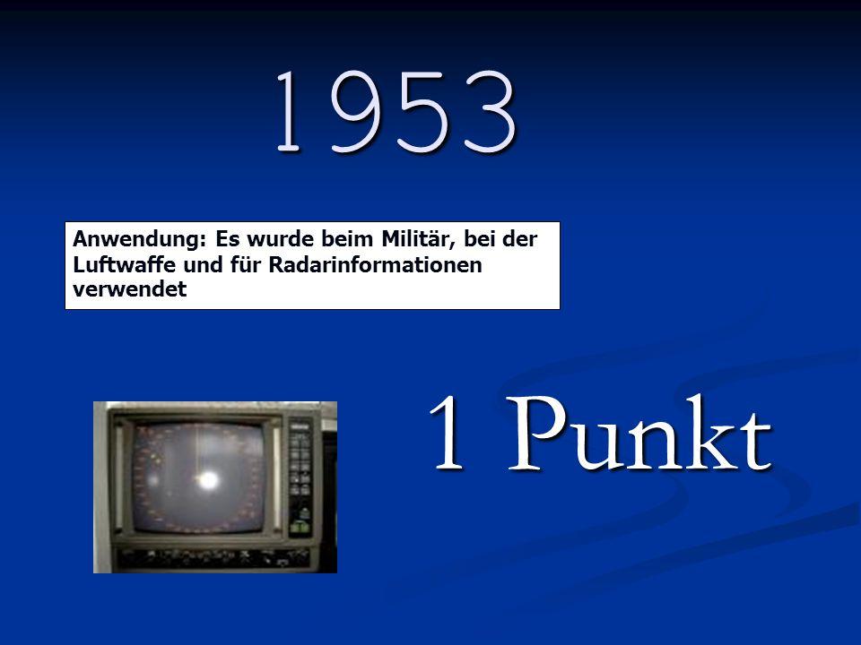 1953 1 Punkt Anwendung: Es wurde beim Militär, bei der Luftwaffe und für Radarinformationen verwendet