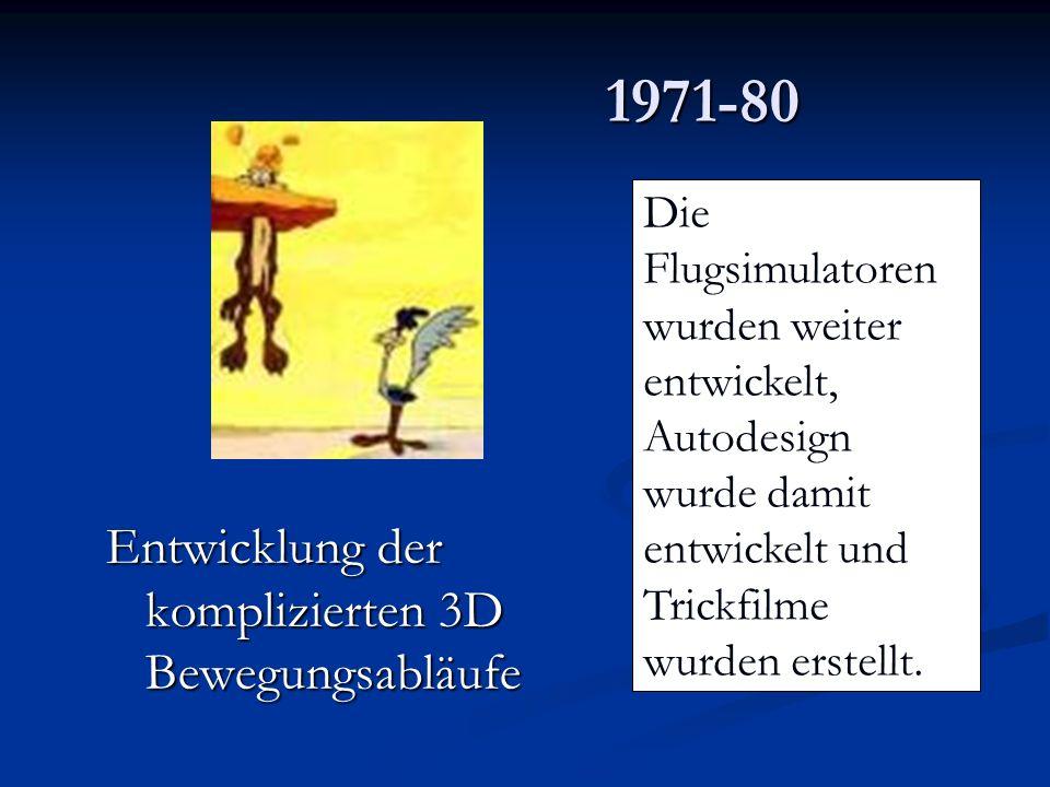1971-80 Entwicklung der komplizierten 3D Bewegungsabläufe Die Flugsimulatoren wurden weiter entwickelt, Autodesign wurde damit entwickelt und Trickfil