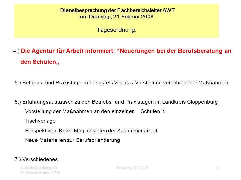 Dienstbesprechung der Fachbereichsleiter AWT Dienstag 21.2.200612 4.) Die Agentur für Arbeit informiert: Neuerungen bei der Berufsberatung an den Schu