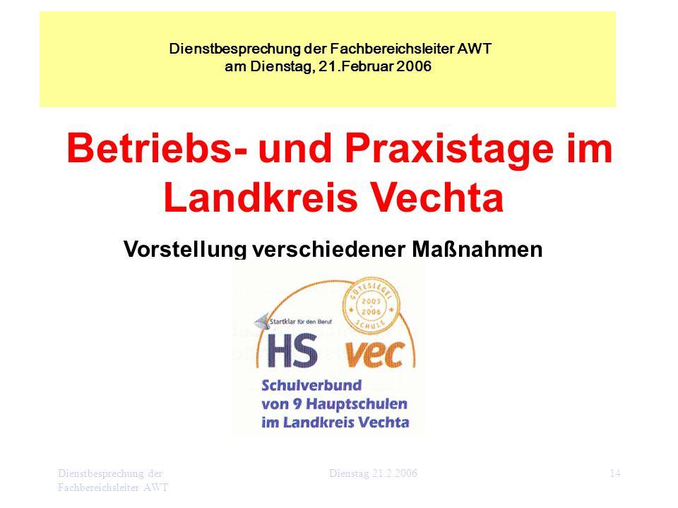 Dienstbesprechung der Fachbereichsleiter AWT Dienstag 21.2.200614 Betriebs- und Praxistage im Landkreis Vechta Vorstellung verschiedener Maßnahmen Die