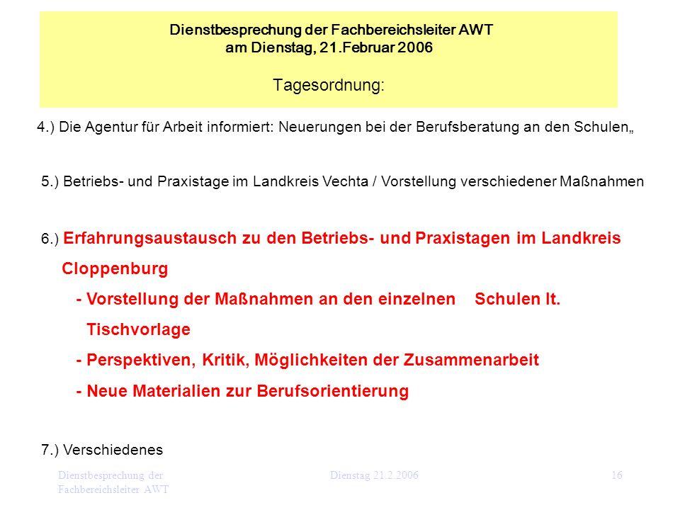 Dienstbesprechung der Fachbereichsleiter AWT Dienstag 21.2.200616 4.) Die Agentur für Arbeit informiert: Neuerungen bei der Berufsberatung an den Schu