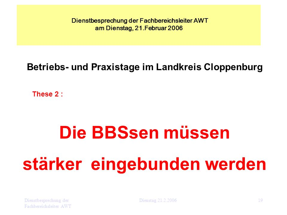 Dienstbesprechung der Fachbereichsleiter AWT Dienstag 21.2.200619 Betriebs- und Praxistage im Landkreis Cloppenburg These 2 : Die BBSsen müssen stärke