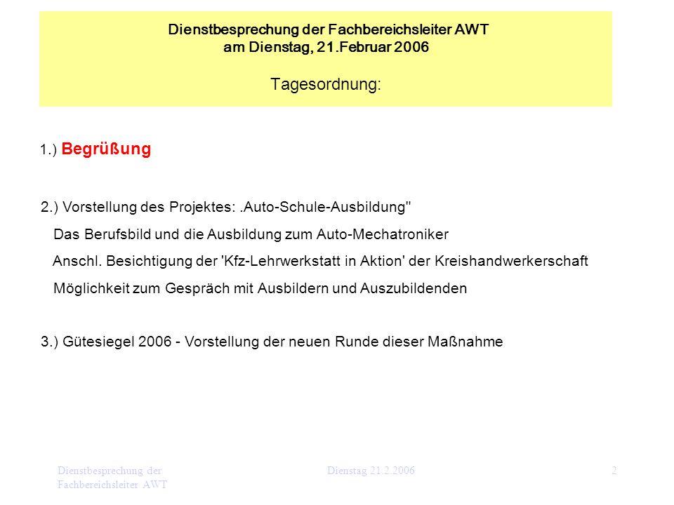Dienstbesprechung der Fachbereichsleiter AWT Dienstag 21.2.20062 1.) Begrüßung 2.) Vorstellung des Projektes:.Auto-Schule-Ausbildung