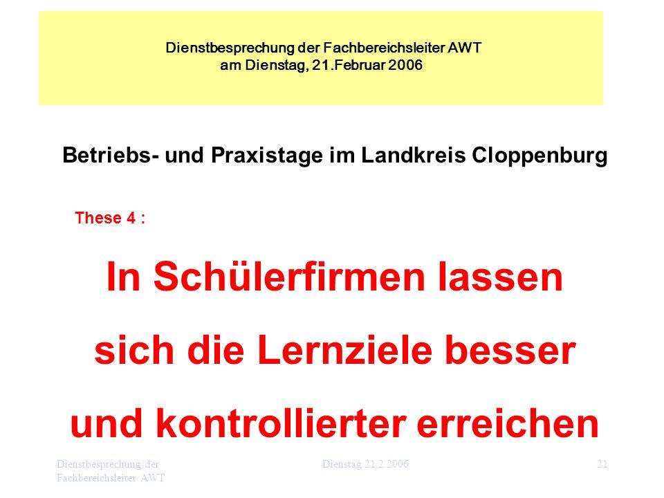 Dienstbesprechung der Fachbereichsleiter AWT Dienstag 21.2.200621 Betriebs- und Praxistage im Landkreis Cloppenburg These 4 : In Schülerfirmen lassen