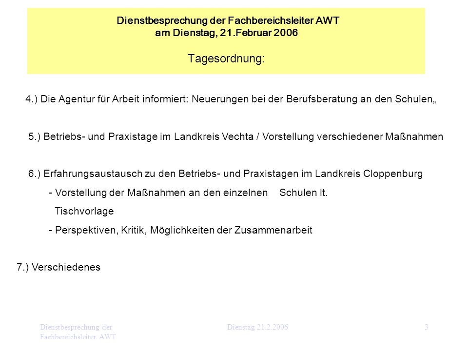 Dienstbesprechung der Fachbereichsleiter AWT Dienstag 21.2.20063 4.) Die Agentur für Arbeit informiert: Neuerungen bei der Berufsberatung an den Schul
