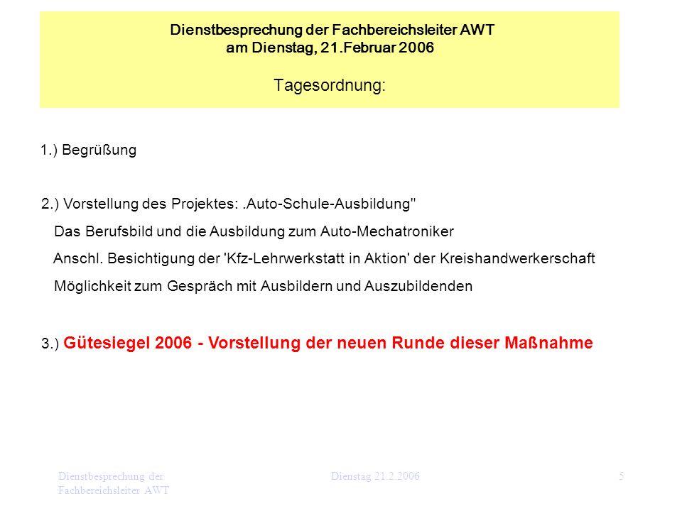 Dienstbesprechung der Fachbereichsleiter AWT Dienstag 21.2.20065 1.) Begrüßung 2.) Vorstellung des Projektes:.Auto-Schule-Ausbildung