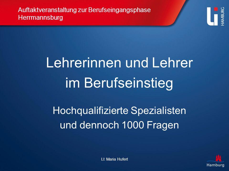 LI: Maria Hufert Auftaktveranstaltung zur Berufseingangsphase Herrmannsburg Lehrerinnen und Lehrer im Berufseinstieg Hochqualifizierte Spezialisten un