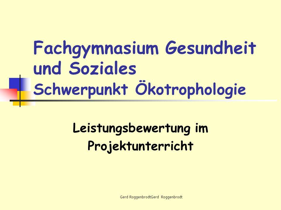 Gerd RoggenbrodtGerd Roggenbrodt Fachgymnasium Gesundheit und Soziales Schwerpunkt Ökotrophologie Leistungsbewertung im Projektunterricht