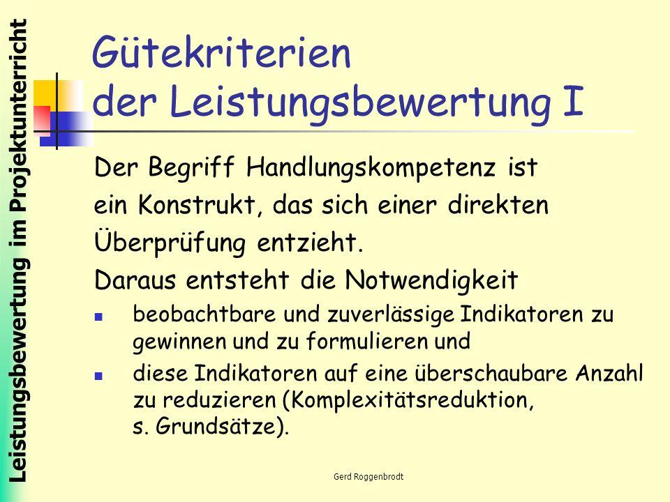 Leistungsbewertung im Projektunterricht Gerd Roggenbrodt Gütekriterien der Leistungsbewertung I Der Begriff Handlungskompetenz ist ein Konstrukt, das sich einer direkten Überprüfung entzieht.