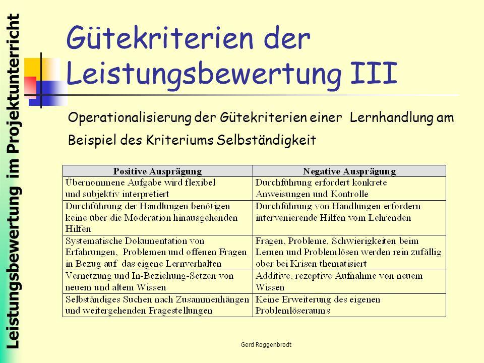 Leistungsbewertung im Projektunterricht Gerd Roggenbrodt Gütekriterien der Leistungsbewertung III Operationalisierung der Gütekriterien einer Lernhandlung am Beispiel des Kriteriums Selbständigkeit