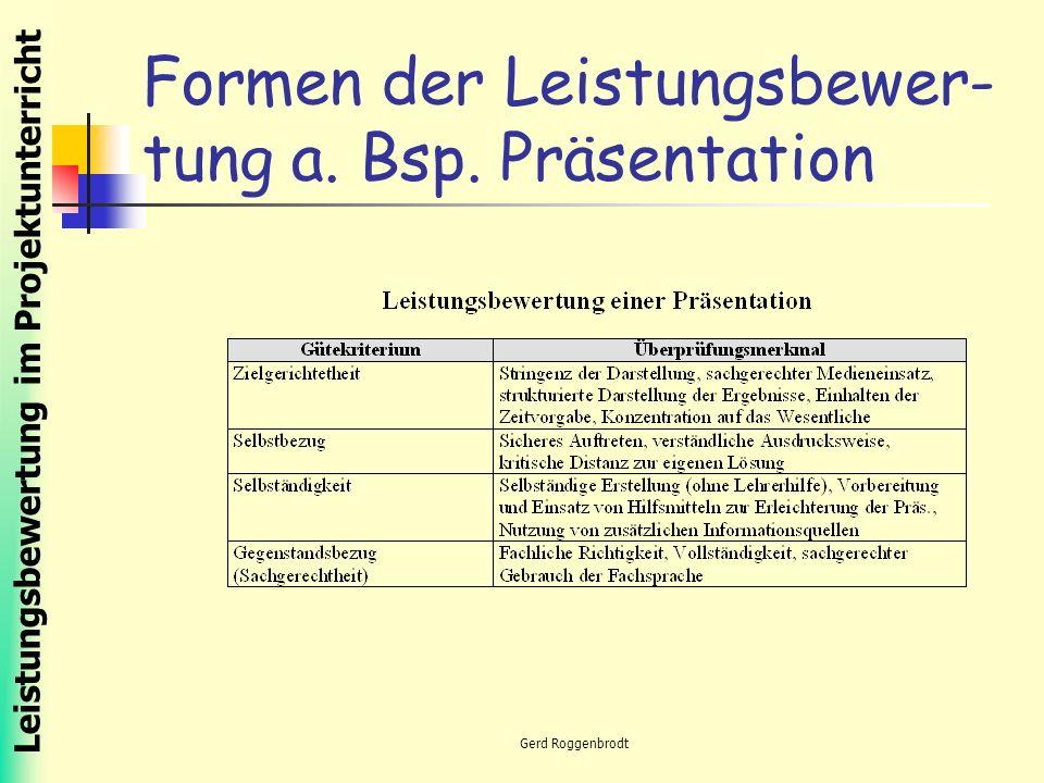 Leistungsbewertung im Projektunterricht Gerd Roggenbrodt Formen der Leistungsbewer- tung a.