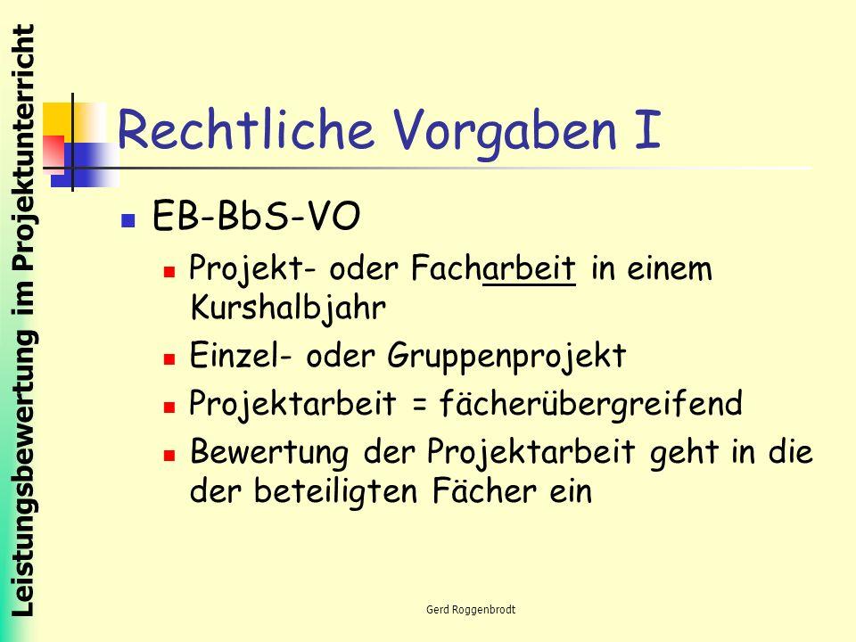Leistungsbewertung im Projektunterricht Gerd Roggenbrodt Rechtliche Vorgaben I EB-BbS-VO Projekt- oder Facharbeit in einem Kurshalbjahr Einzel- oder Gruppenprojekt Projektarbeit = fächerübergreifend Bewertung der Projektarbeit geht in die der beteiligten Fächer ein