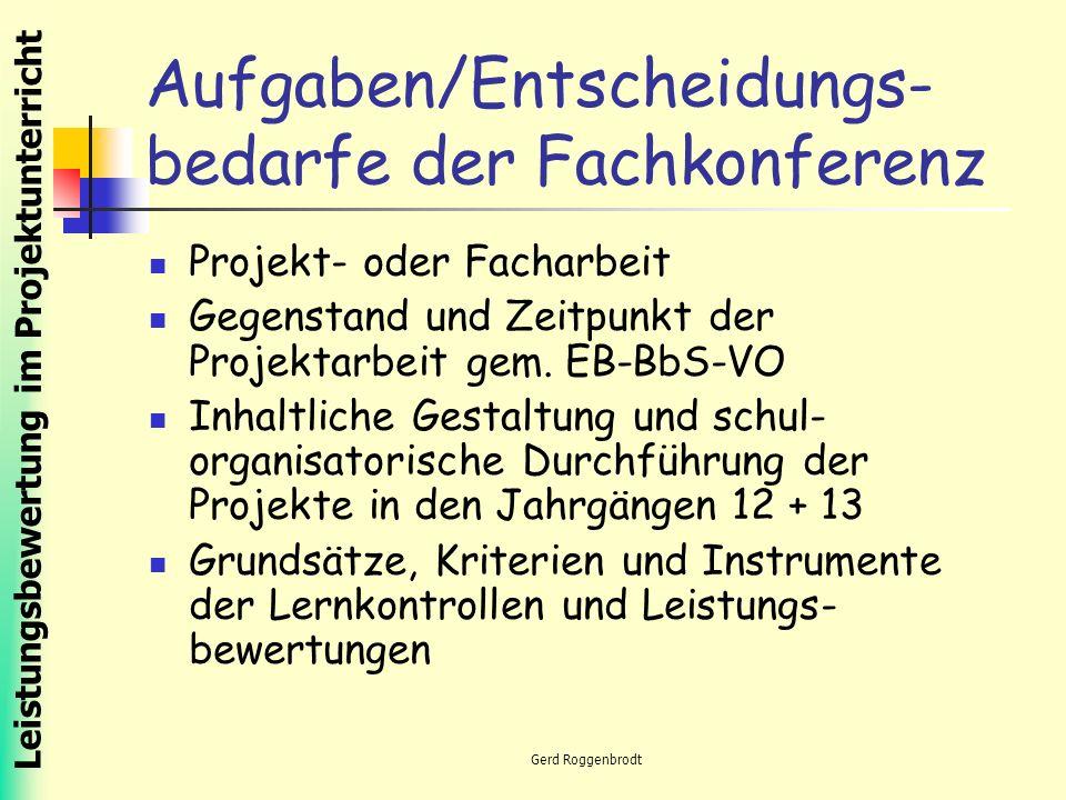 Leistungsbewertung im Projektunterricht Gerd Roggenbrodt Aufgaben/Entscheidungs- bedarfe der Fachkonferenz Projekt- oder Facharbeit Gegenstand und Zeitpunkt der Projektarbeit gem.