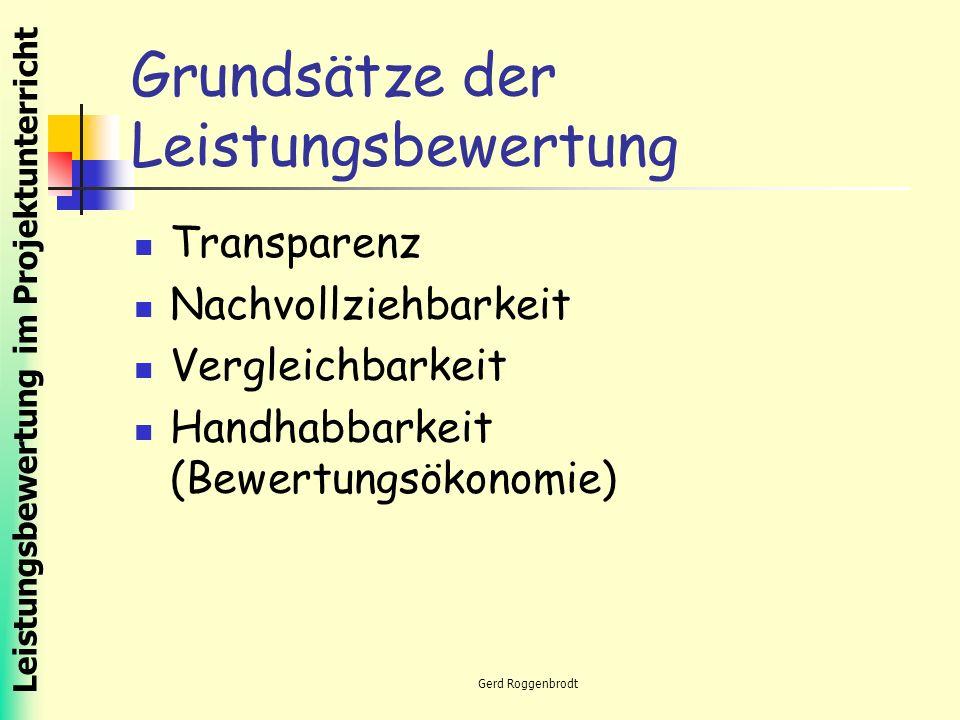 Leistungsbewertung im Projektunterricht Gerd Roggenbrodt Grundsätze der Leistungsbewertung Transparenz Nachvollziehbarkeit Vergleichbarkeit Handhabbarkeit (Bewertungsökonomie)