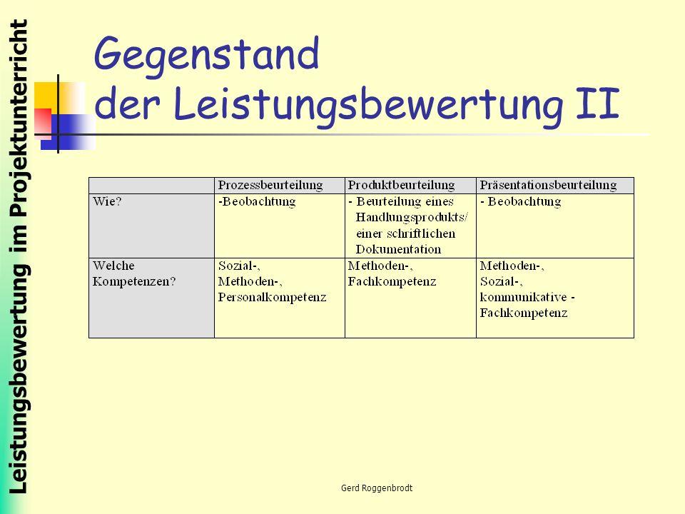 Leistungsbewertung im Projektunterricht Gerd Roggenbrodt Gegenstand der Leistungsbewertung II