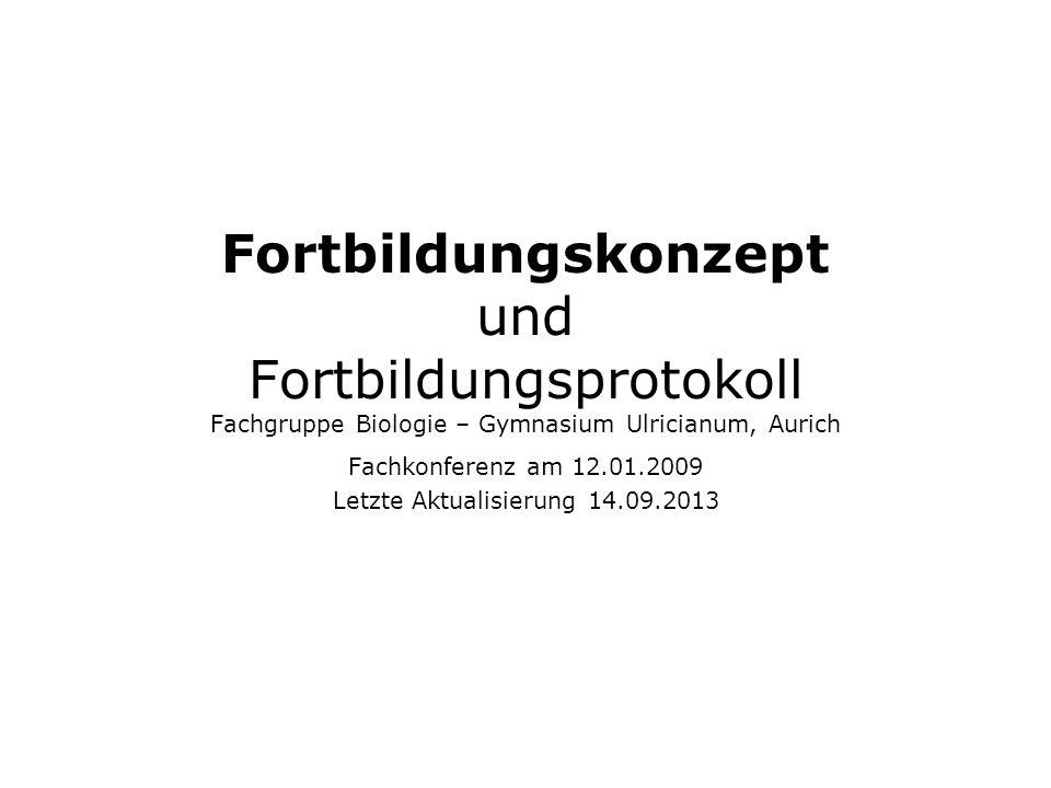 Fortbildungskonzept und Fortbildungsprotokoll Fachgruppe Biologie – Gymnasium Ulricianum, Aurich Fachkonferenz am 12.01.2009 Letzte Aktualisierung 14.