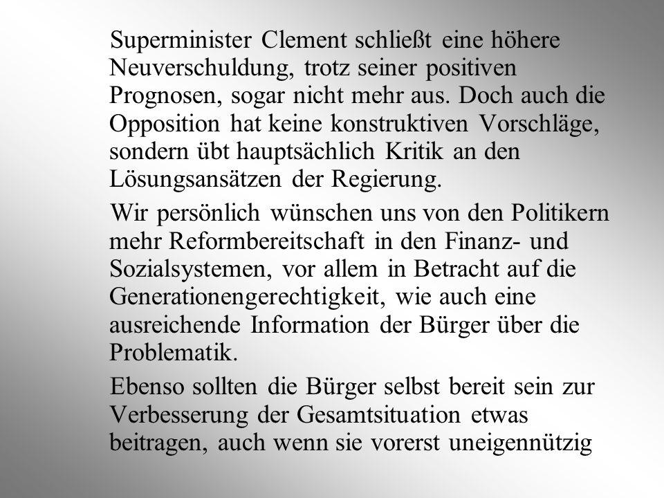 Superminister Clement schließt eine höhere Neuverschuldung, trotz seiner positiven Prognosen, sogar nicht mehr aus. Doch auch die Opposition hat keine