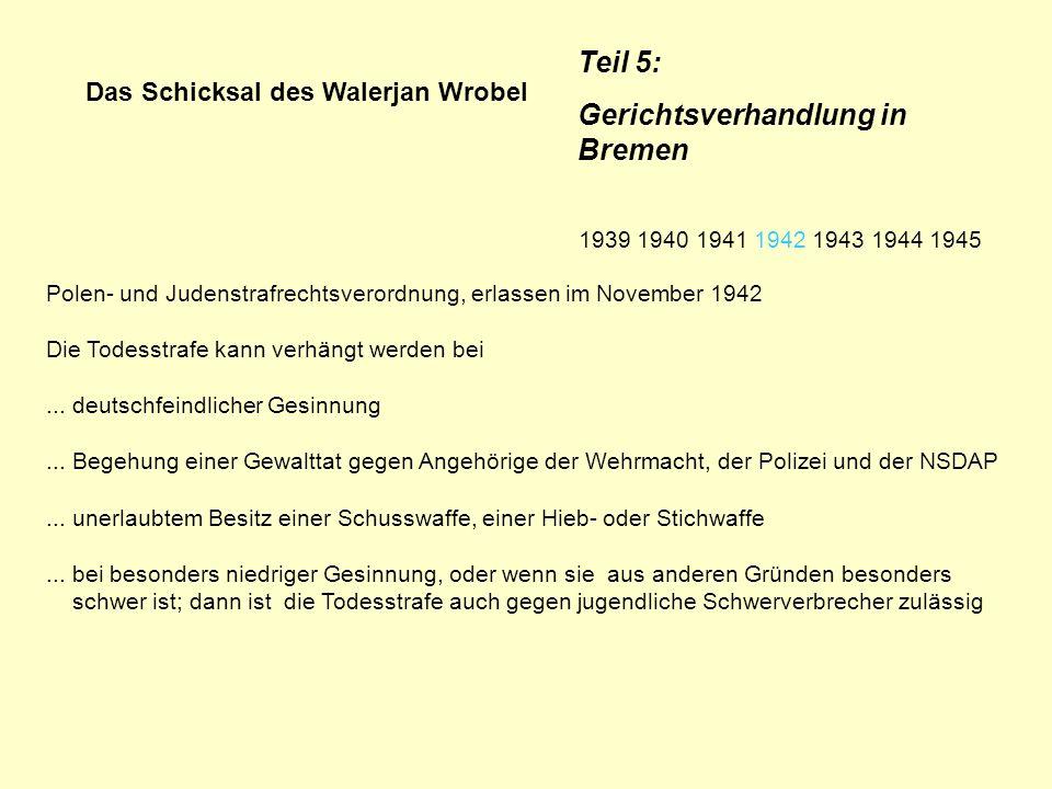 Das Schicksal des Walerjan Wrobel Teil 5: Gerichtsverhandlung in Bremen Polen- und Judenstrafrechtsverordnung, erlassen im November 1942 Die Todesstra