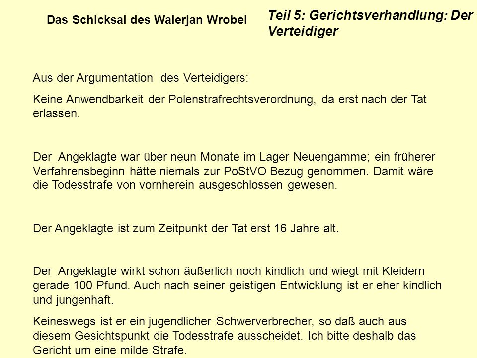 Das Schicksal des Walerjan Wrobel Teil 5: Gerichtsverhandlung: Der Verteidiger Aus der Argumentation des Verteidigers: Keine Anwendbarkeit der Polenst