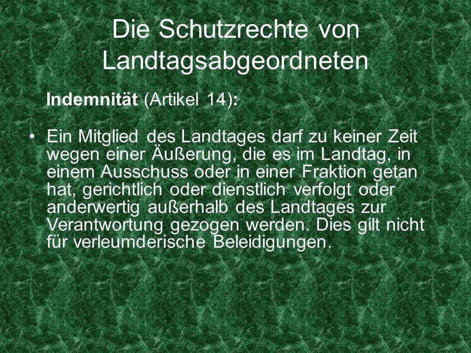 Die Schutzrechte von Landtagsabgeordneten Indemnität (Artikel 14): Ein Mitglied des Landtages darf zu keiner Zeit wegen einer Äußerung, die es im Land