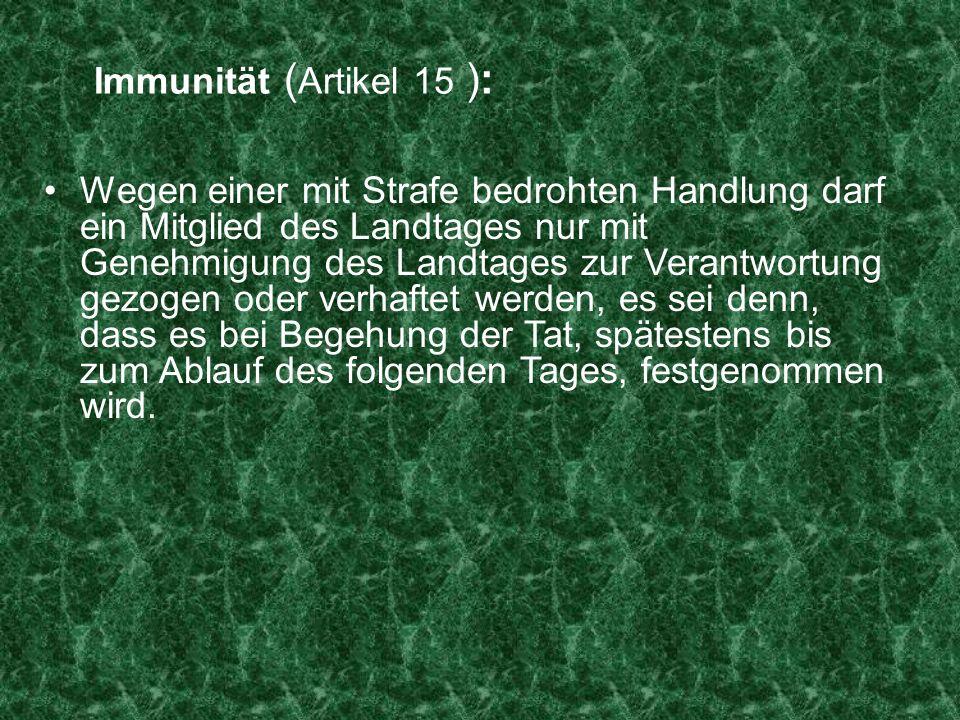 Immunität ( Artikel 15 ): Wegen einer mit Strafe bedrohten Handlung darf ein Mitglied des Landtages nur mit Genehmigung des Landtages zur Verantwortun