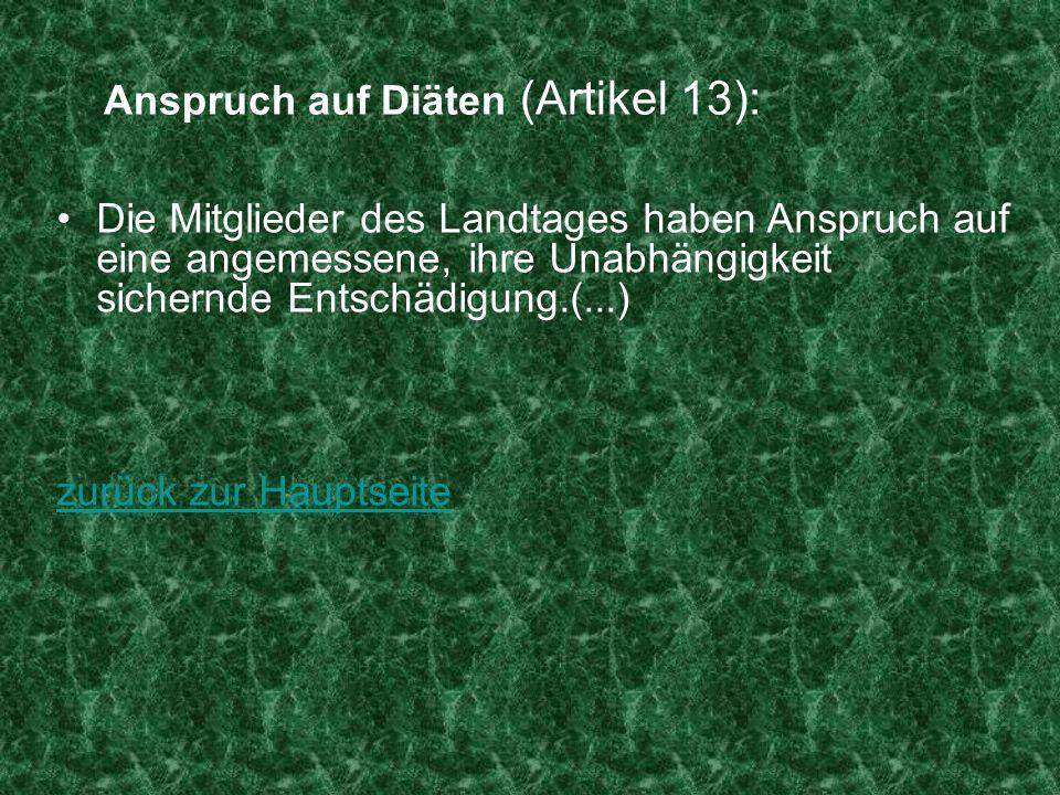 Anspruch auf Diäten (Artikel 13): Die Mitglieder des Landtages haben Anspruch auf eine angemessene, ihre Unabhängigkeit sichernde Entschädigung.(...)