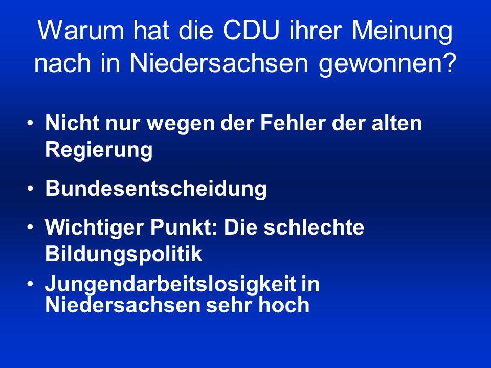 Warum hat die CDU ihrer Meinung nach in Niedersachsen gewonnen? Nicht nur wegen der Fehler der alten Regierung Bundesentscheidung Wichtiger Punkt: Die
