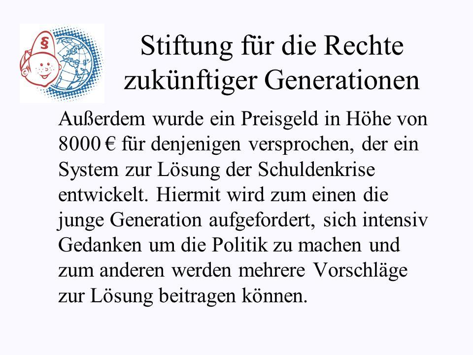 Stiftung für die Rechte zukünftiger Generationen Mittlerweile ist sogar eine Stiftung entstanden, die sich um die Generationengerechtigkeit kümmert. E