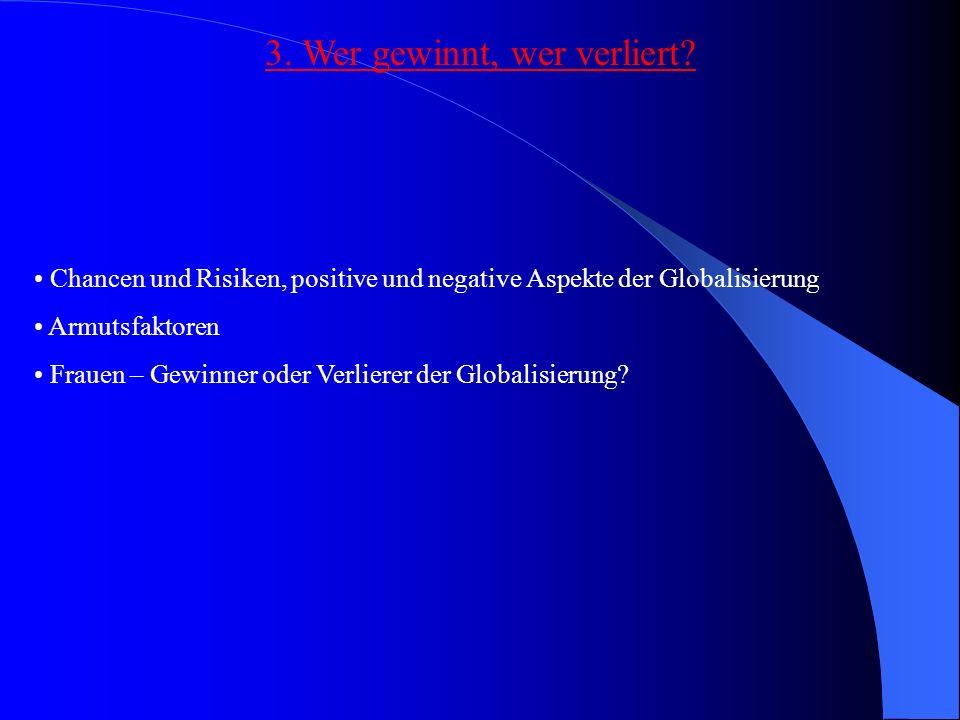 3. Wer gewinnt, wer verliert? Chancen und Risiken, positive und negative Aspekte der Globalisierung Armutsfaktoren Frauen – Gewinner oder Verlierer de
