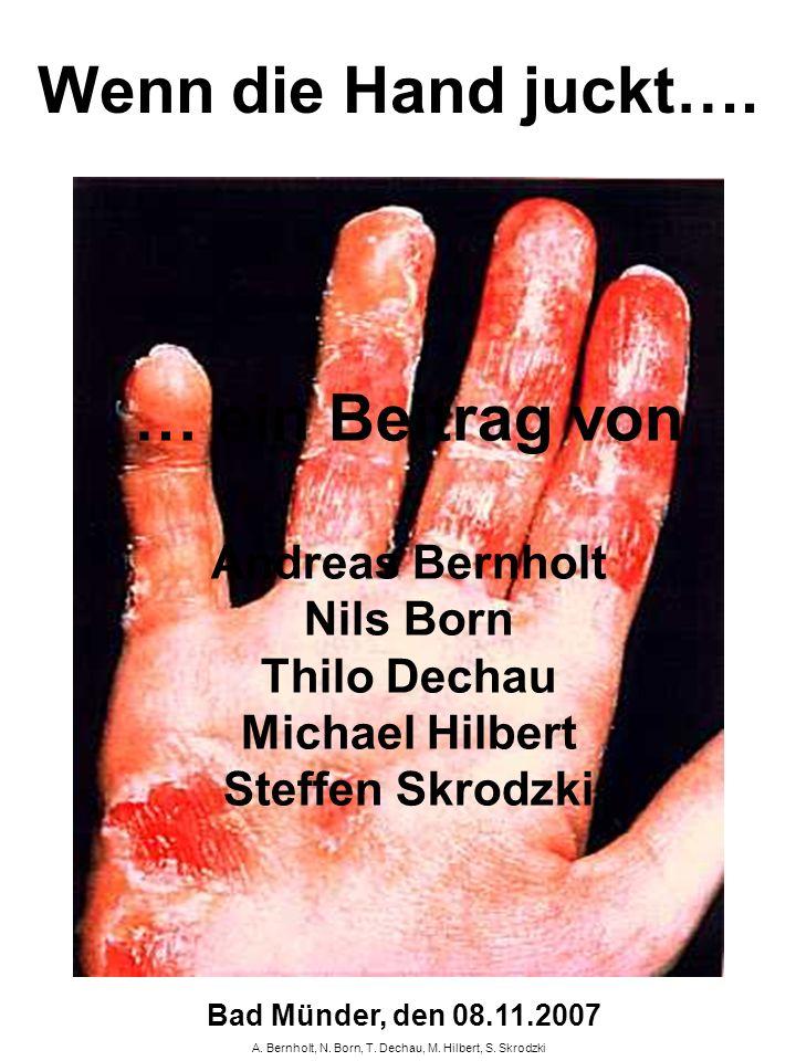 A. Bernholt, N. Born, T. Dechau, M. Hilbert, S. Skrodzki Wenn die Hand juckt…. … ein Beitrag von Andreas Bernholt Nils Born Thilo Dechau Michael Hilbe