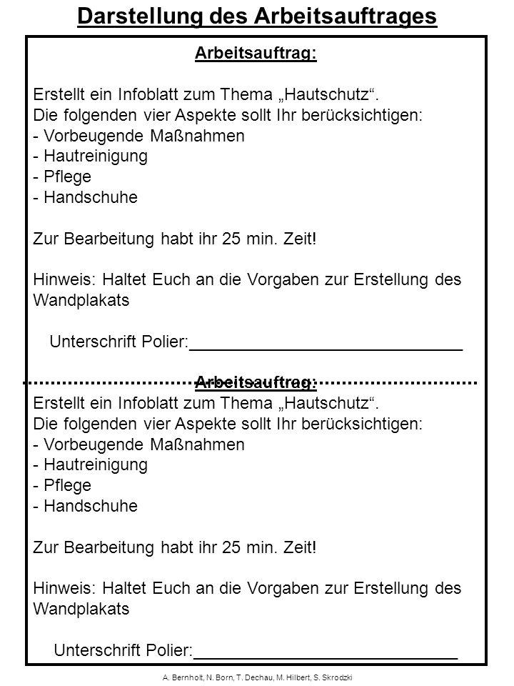 A. Bernholt, N. Born, T. Dechau, M. Hilbert, S. Skrodzki Arbeitsauftrag: Erstellt ein Infoblatt zum Thema Hautschutz. Die folgenden vier Aspekte sollt