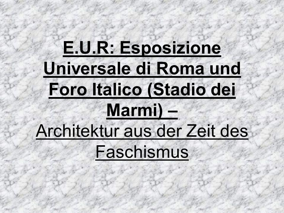 Gliederung 1.Definition des BegriffsFaschismus 2.Elemente des Faschismus in Italien 3.Mussolini und sein Wirken in Italien 4.E.U.R.( Esposizione Universale di Roma) 5.Foro italico (Stadio dei Marmi) 6.Fotos