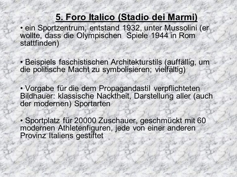 5. Foro Italico (Stadio dei Marmi) ein Sportzentrum, entstand 1932, unter Mussolini (er wollte, dass die Olympischen Spiele 1944 in Rom stattfinden) B