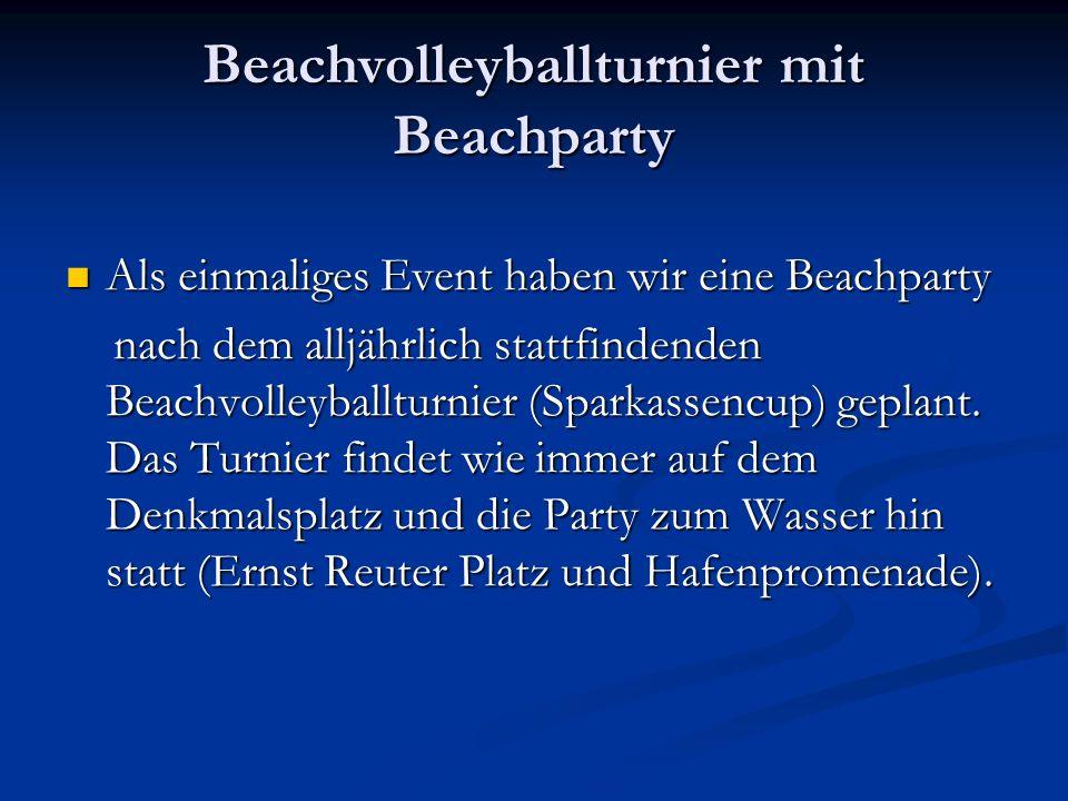 Beachvolleyballturnier mit Beachparty Als einmaliges Event haben wir eine Beachparty Als einmaliges Event haben wir eine Beachparty nach dem alljährlich stattfindenden Beachvolleyballturnier (Sparkassencup) geplant.
