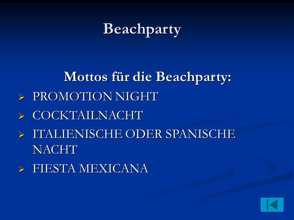 Beachparty Mottos für die Beachparty: PROMOTION NIGHT PROMOTION NIGHT COCKTAILNACHT COCKTAILNACHT ITALIENISCHE ODER SPANISCHE NACHT ITALIENISCHE ODER SPANISCHE NACHT FIESTA MEXICANA FIESTA MEXICANA