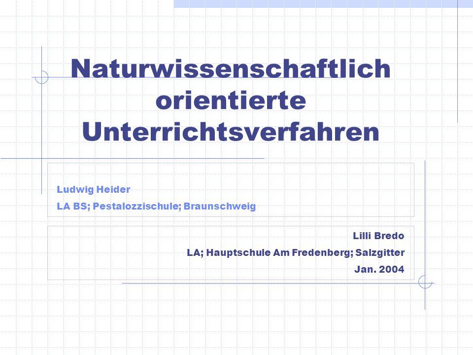 Ludwig Heider LA BS; Pestalozzischule; Braunschweig Naturwissenschaftlich orientierte Unterrichtsverfahren Lilli Bredo LA; Hauptschule Am Fredenberg;
