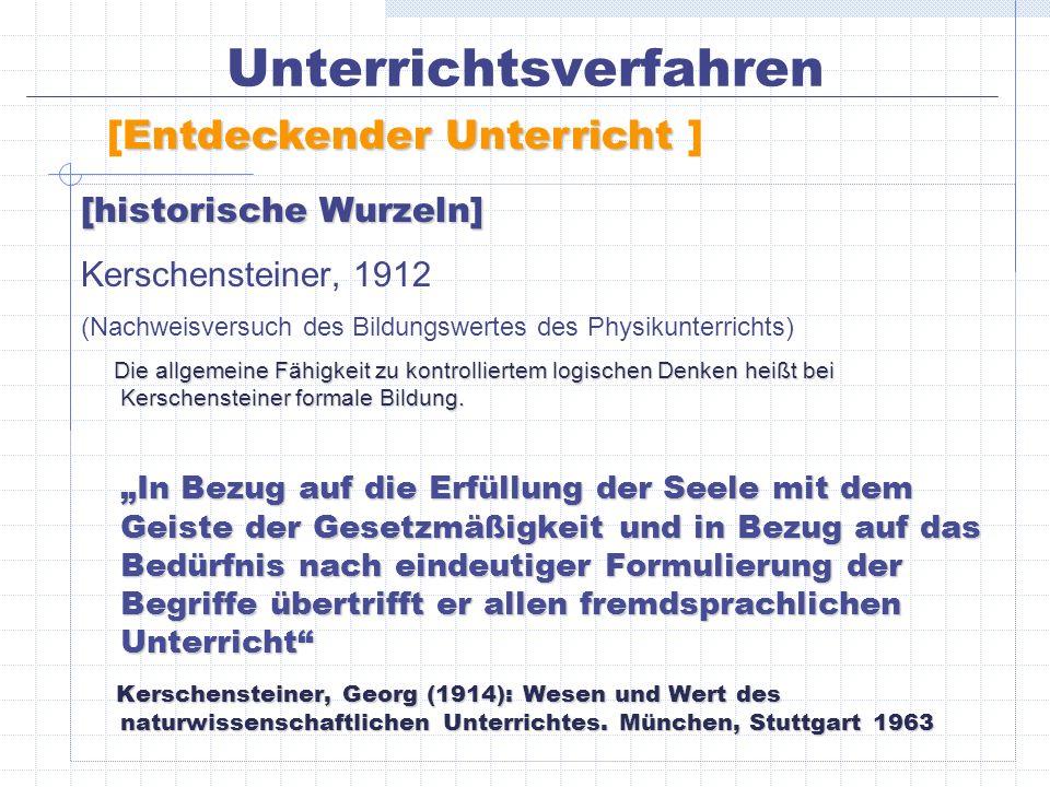 Unterrichtsverfahren Entdeckender Unterricht [Entdeckender Unterricht ] [historische Wurzeln] Kerschensteiner, 1912 (Nachweisversuch des Bildungswerte