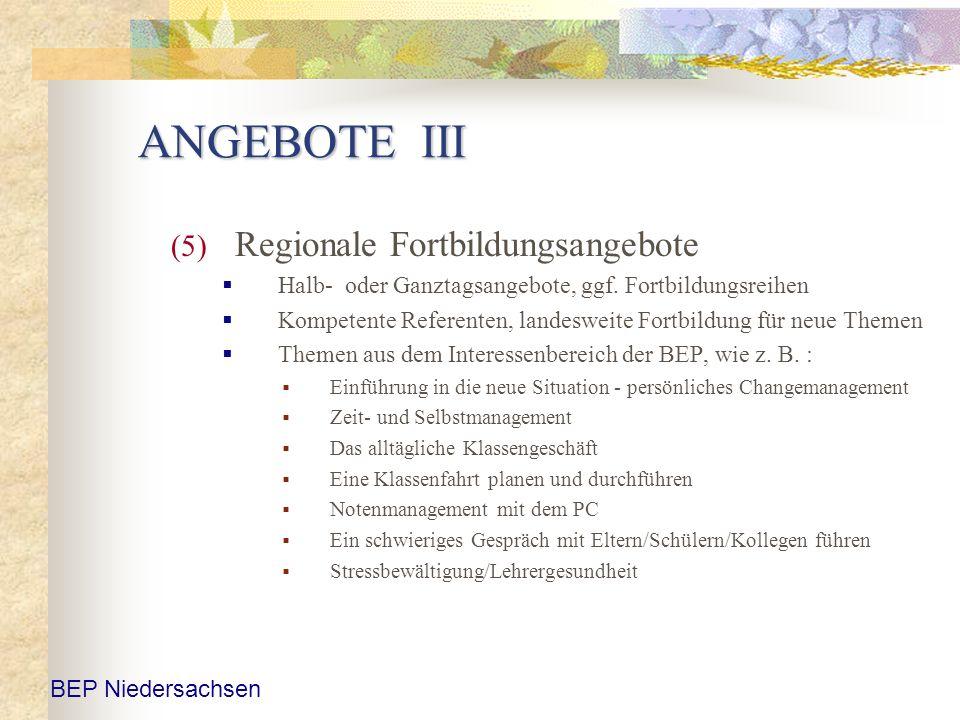 ANGEBOTE III (5) Regionale Fortbildungsangebote Halb- oder Ganztagsangebote, ggf. Fortbildungsreihen Kompetente Referenten, landesweite Fortbildung fü