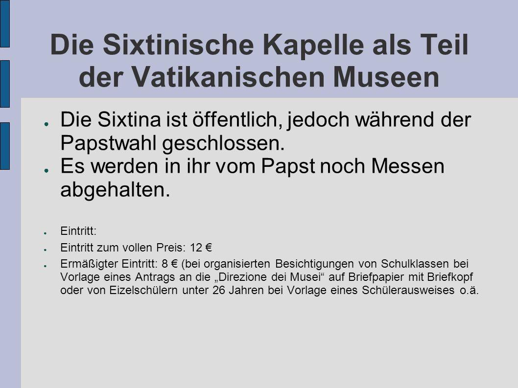 Die Sixtinische Kapelle als Teil der Vatikanischen Museen Die Sixtina ist öffentlich, jedoch während der Papstwahl geschlossen.