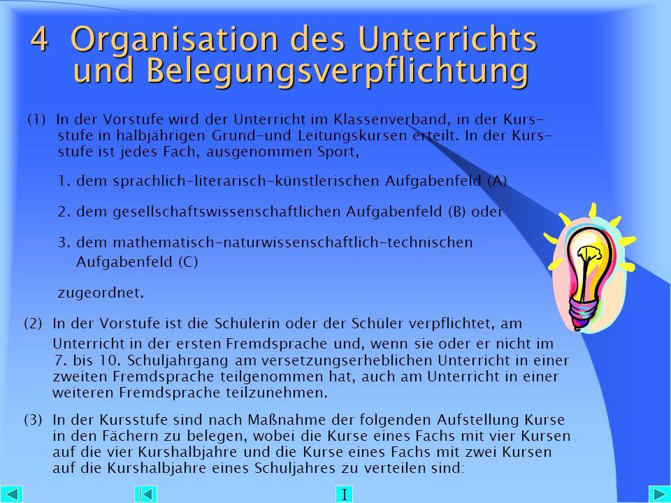 4 Organisation des Unterrichts und Belegungsverpflichtung (1) In der Vorstufe wird der Unterricht im Klassenverband, in der Kurs- stufe in halbjährige