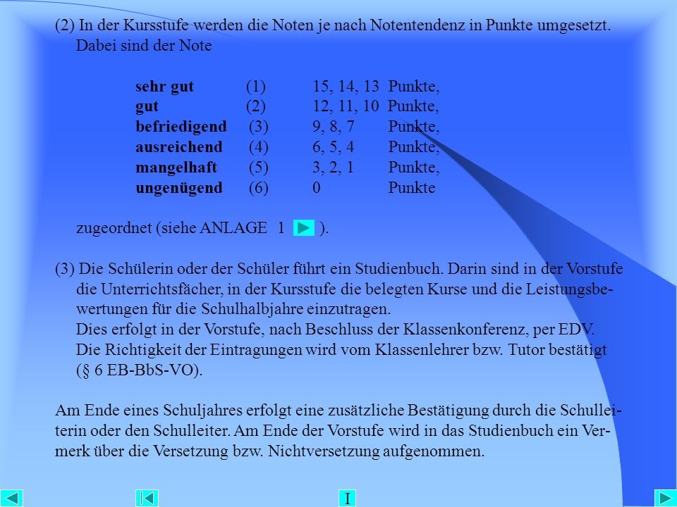 (2) In der Kursstufe werden die Noten je nach Notentendenz in Punkte umgesetzt. Dabei sind der Note sehr gut (1)15, 14, 13 Punkte, gut (2)12, 11, 10 P
