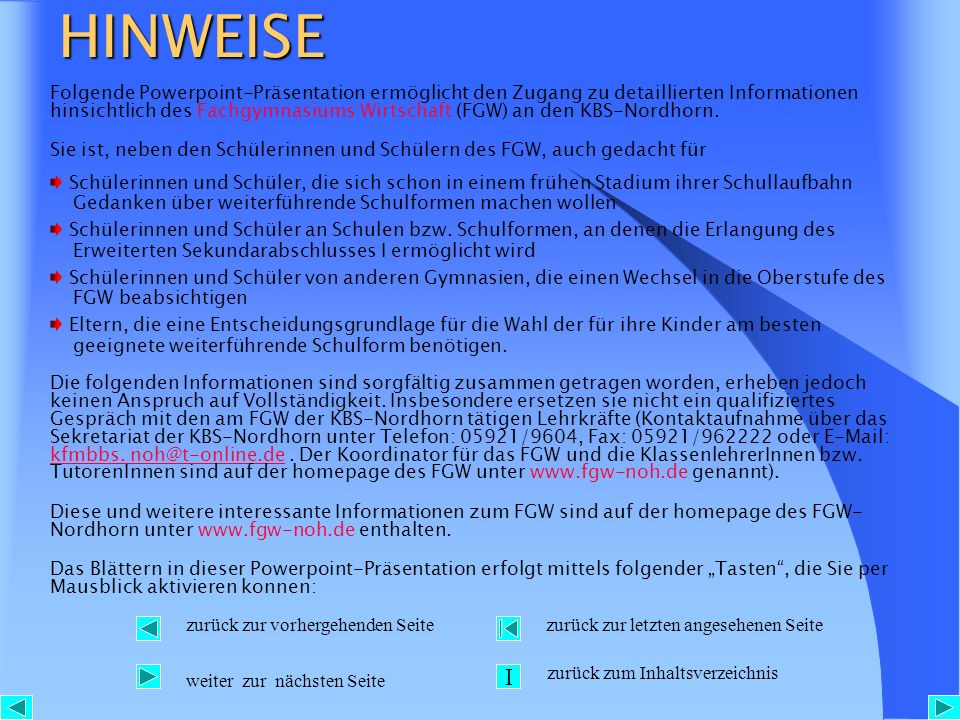 HINWEISE Folgende Powerpoint-Präsentation ermöglicht den Zugang zu detaillierten Informationen hinsichtlich des Fachgymnasiums Wirtschaft (FGW) an den