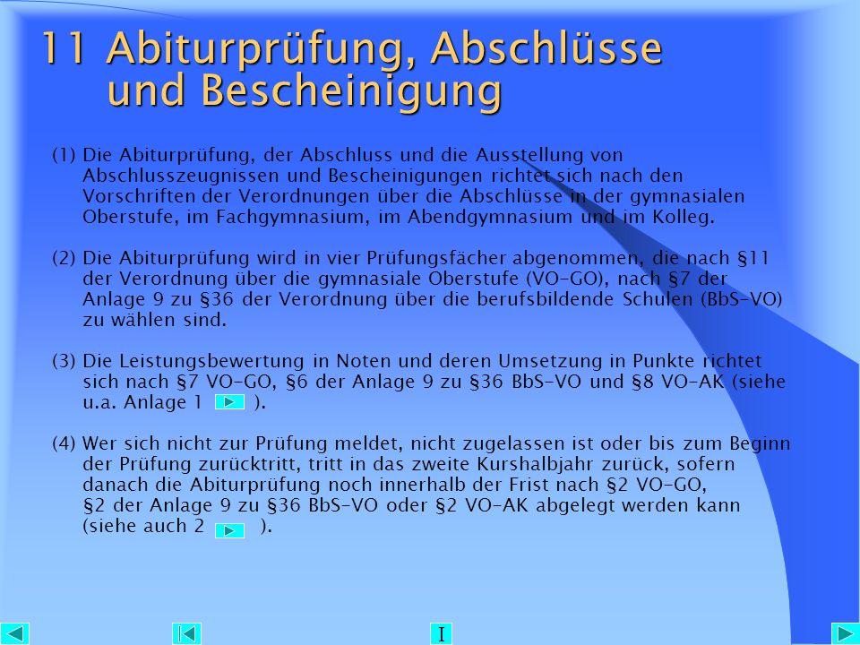 11 Abiturprüfung, Abschlüsse und Bescheinigung (1) Die Abiturprüfung, der Abschluss und die Ausstellung von Abschlusszeugnissen und Bescheinigungen ri