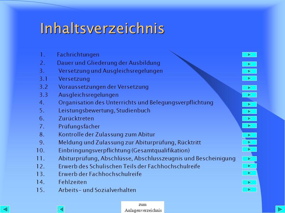 Inhaltsverzeichnis Inhaltsverzeichnis 1. Fachrichtungen 2. Dauer und Gliederung der Ausbildung 3. Versetzung und Ausgleichsregelungen 3.1 Versetzung 3