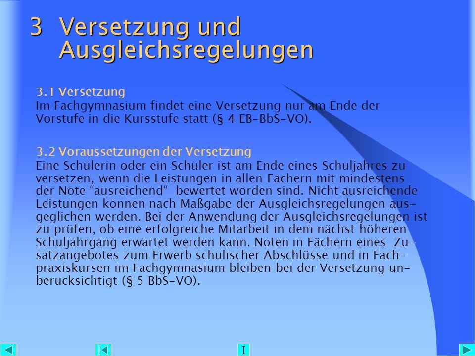 3 Versetzung und Ausgleichsregelungen 3.1 Versetzung Im Fachgymnasium findet eine Versetzung nur am Ende der Vorstufe in die Kursstufe statt (§ 4 EB-B