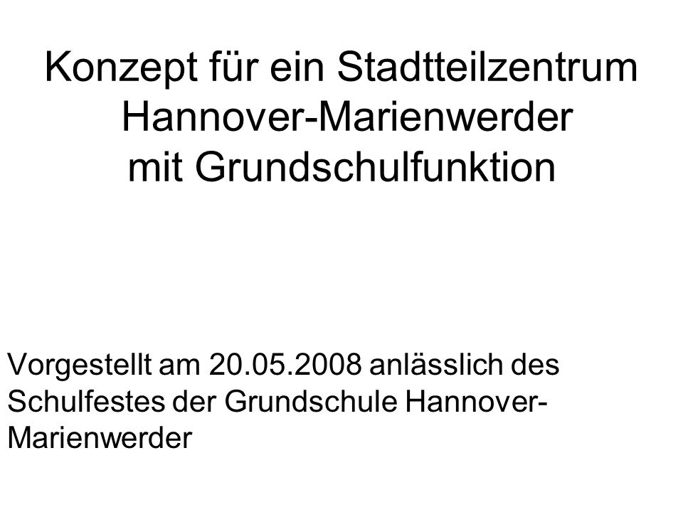 Grundschule - Marienwerder 2-zügig ab 2010 Stadtteilzentrum Hannover - Marienwerder Ab 01.09.2008 AWO KITA Grosse Pranke S.V.