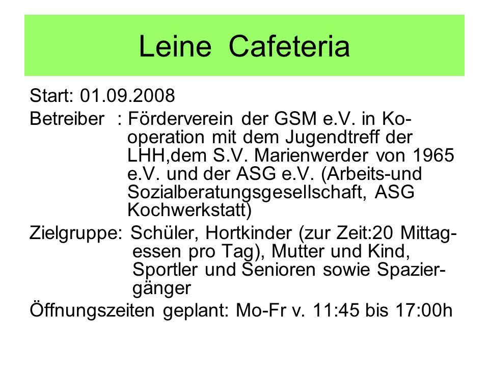 Leine Cafeteria Start: 01.09.2008 Betreiber : Förderverein der GSM e.V. in Ko- operation mit dem Jugendtreff der LHH,dem S.V. Marienwerder von 1965 e.