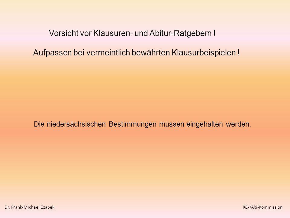 Vorsicht vor Klausuren- und Abitur-Ratgebern ! Aufpassen bei vermeintlich bewährten Klausurbeispielen ! Die niedersächsischen Bestimmungen müssen eing