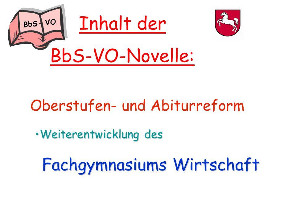 Weiterentwicklung desWeiterentwicklung des FachgymnasiumsWirtschaft Fachgymnasiums Wirtschaft Inhalt der BbS-VO-Novelle: Oberstufen- und Abiturreform