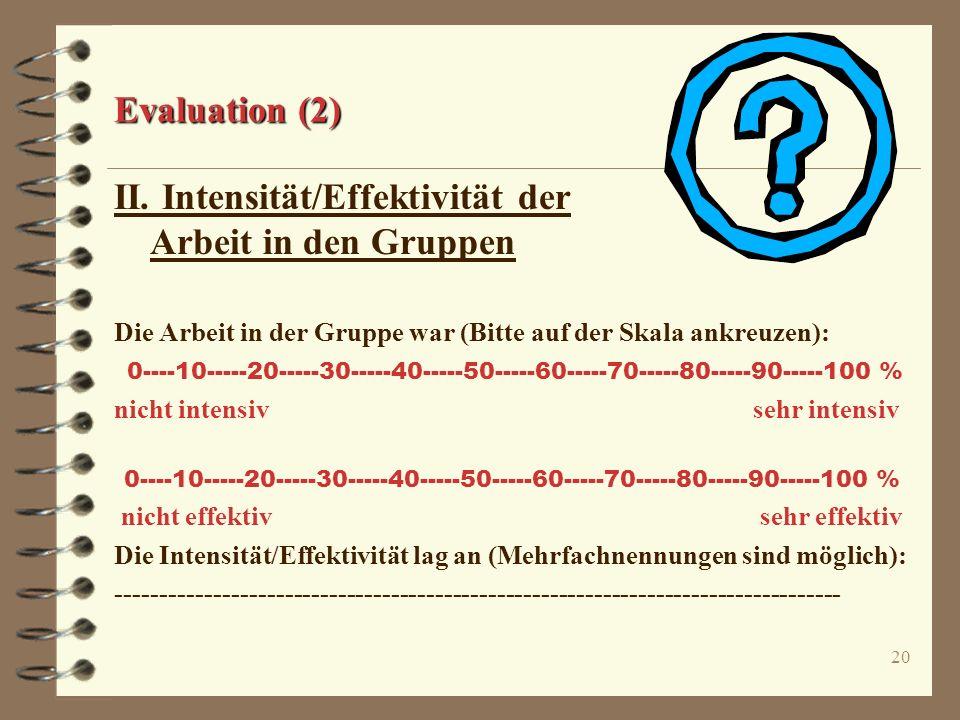19 Evaluation Beispiel eines Fragebogens zur schulinternen Lehrerfortbildung I. An welchen Fortbildungsgruppen/-veranstaltungen haben Sie im letzten S